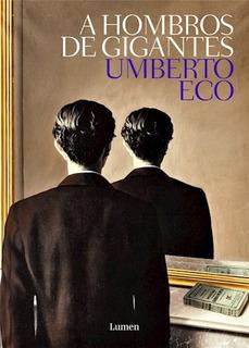 A Hombros De Gigantes - Umberto Eco