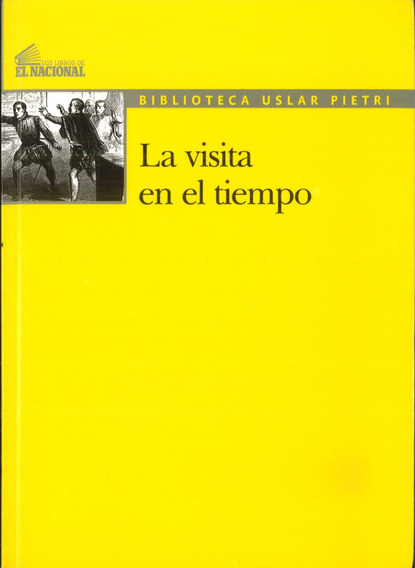 La Visita En El Tiempo / Arturo Uslar Pietri