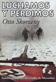 Luchamos Y Perdimos - Otto Skorzeny