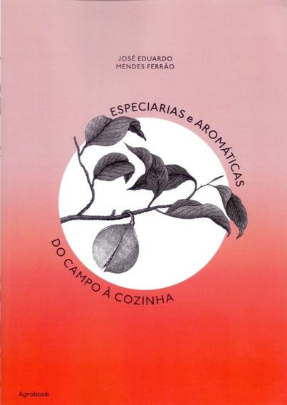 Especiarias E Aromáticas. Do Campo À Cozinha
