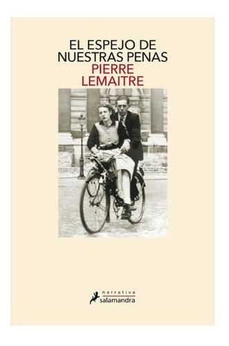 El Espejo De Nuestras Penas. Pierre Lemaitre. Salamandra