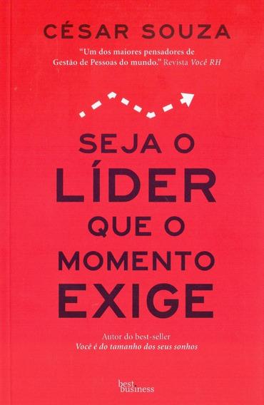 Seja O Líder Que O Momento Exige - César Souza