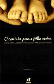 O Caminho Para O Filho Andar - Lou Priolo Nutra Publicações