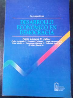 Desarrollo Económico En Democracia, Felipe Larraín Editor