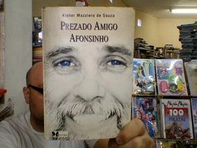 Livro Prezado Amigo Afonsinho De Kleber Mazziero Da Silva