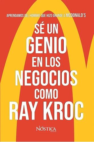 Libro Sé Un Genio En Los Negocios Como Ray Kroc