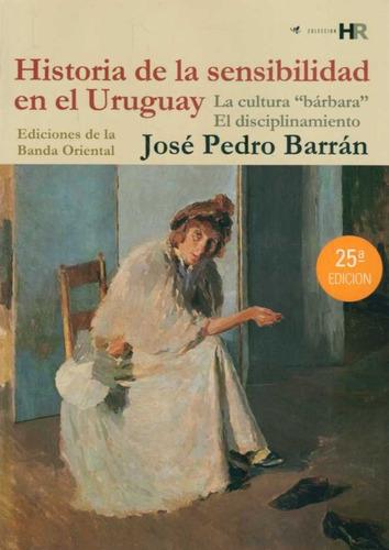 Historia De La Sensibilidad En El Uruguay.   Pedro  Barran.