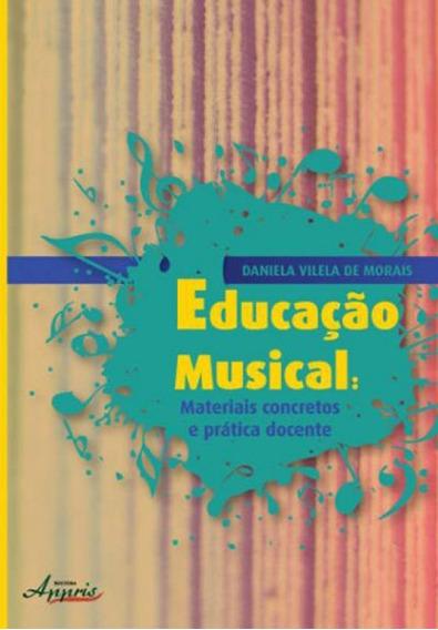 Educaçao Musical - Materiais Concretos E Pratica Docente