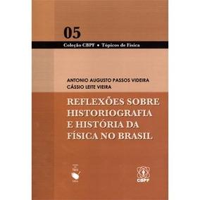 Reflexões Sobre Historiografia E Histótia Da Física No Brasi