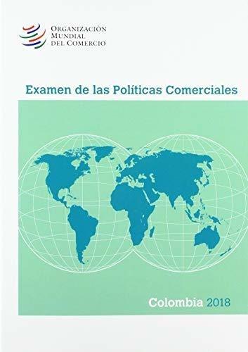 Examen De Las Politicas Comerciales 2018: Colombia
