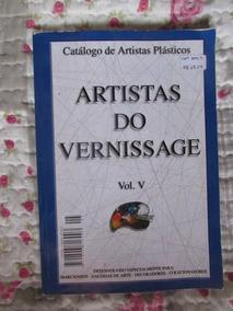 Artistas Do Vernissage Vol. V Catálogo De Artistas Plásticos
