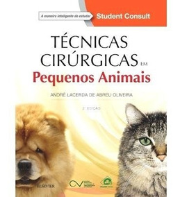 Técnicas Cirúrgicas Em Pequenos Animais - 2ª Ed. 2018
