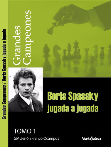 Boris Spassky Jugada A Jugada Tomo 1- Por El Gm Zenon Franco