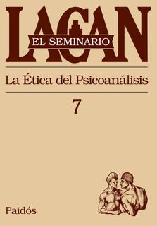Seminario 7 - La Ética Del Psicoanálisis De Jacques Lacan