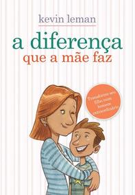Livro A Diferença Que A Mãe Faz Kevin Leman
