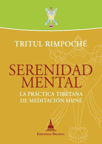 Serenidad Mental . La Practica Tibetana De Meditacion Shine