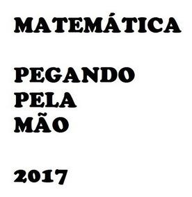 Matemática - 2017 - Pegando Pela Mão