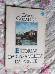 Histórias Da Casa Velha Da Ponte - Cora Coralina