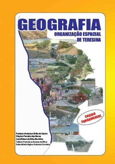 Livro De Geografia - Organizacao Espacial De Teresina - E.f