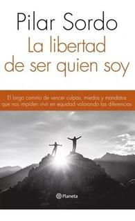 Libro Nuevo La Libertad De Ser Quien Soy. Pilar Sordo