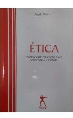 Ética - Ensaios Sobre A Educação Física, Saúde Social E Espo