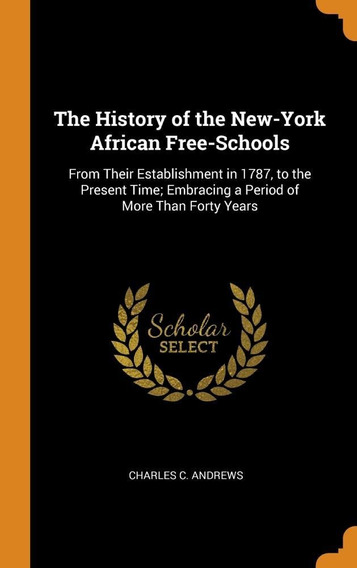 The History Of The New-york African Free-schools