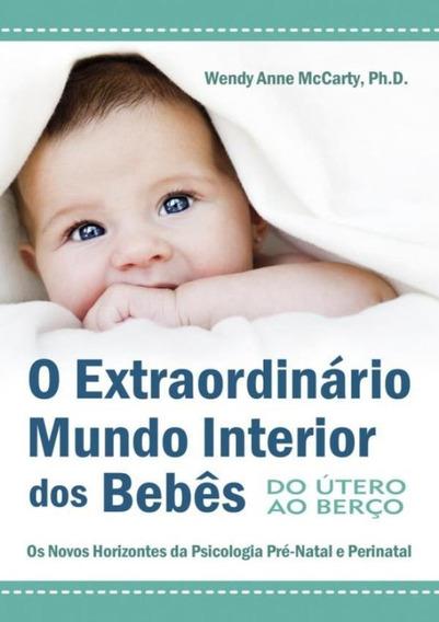Extraordinario Mundo Interior Dos Bebes, O - Do Utero Ao B