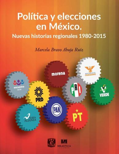 Política Y Elecciones En México. Nuevas Historias Regionales