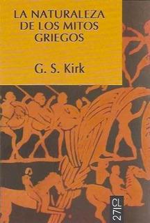 La Naturaleza De Los Mitos Griegos - G. S. Kirk
