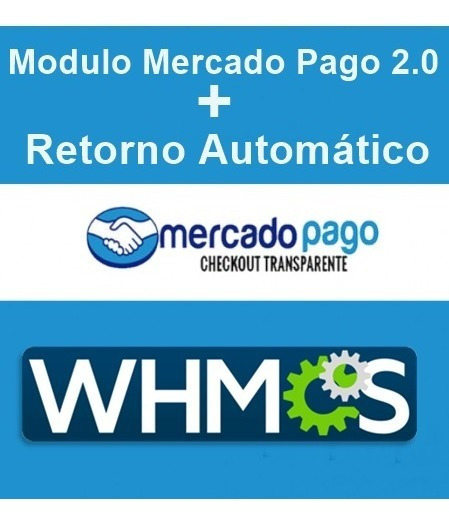 Modulo Mercado Pago P/ Whmcs 7.7.1 / 7.8.0 Com Retorno Automático 2019