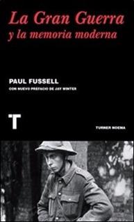 ** La Gran Guerra Y La Memoria Moderna ** Paul Fussell