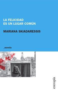 Imagen 1 de 2 de La Felicidad Es Un Lugar Común - Mariana Skiadaressis - Entr
