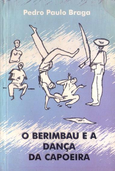 Livro: O Berimbau E A Dança Da Capoeira - Pedro Paulo Braga