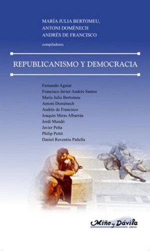 Republicanismo Y Democracia. Bertomeu, Domènech Y De Francis