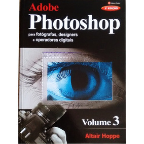 Livro Adobe Photoshop Vol 3 - Altair Hoppe - Editora Iphotos