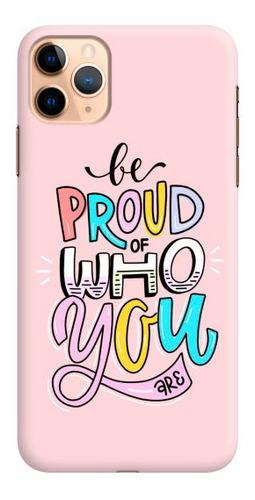 Carcasa Para Celular Be Proud Of Who You Are - Phonetify