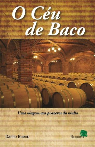 O Céu De Baco - Uma Viagem Aos Prazeres Do Vinho