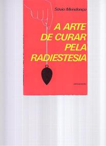 A Arte De Curar Pela Radiestesia - Sávio Mendonça - 1995