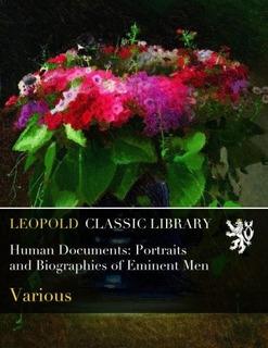 Documentos Humanos Retratos Y Biografias De Hombres Eminente