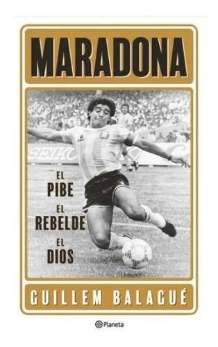 Libro Maradona El Pibe El Rebelde El Dios - Guillem Balagué