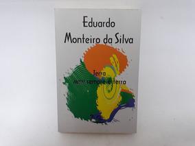 Terra Nem Sempre É Terra Eduardo Monteiro Da Silva