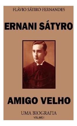 Livro Ernani Sátyro - Amigo Velho - Uma Biografia - Vol. I