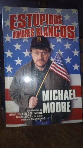 Imagen 1 de 1 de Estupidos Hombres Blancos. Michael Moore