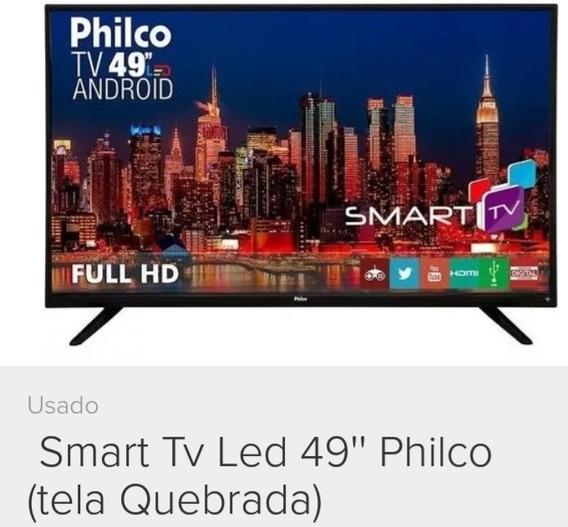 Smart Tv Philco 49 Android..( Tela Quebrada )