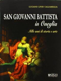 San Giovanni Battista In Oneglia. Mille Anni Di Storia E Ar