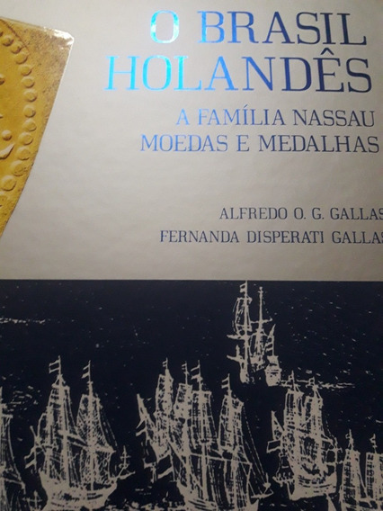 Livro O Brasil Holandes A Familia Nassau Moedas E Medalhas