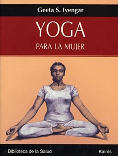 Imagen 1 de 3 de Yoga Para La Mujer, Geeta S. Iyengar, Kairós