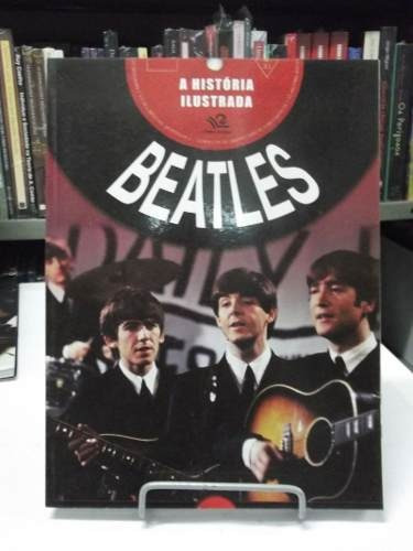 Livro A História Ilustrada Beatles