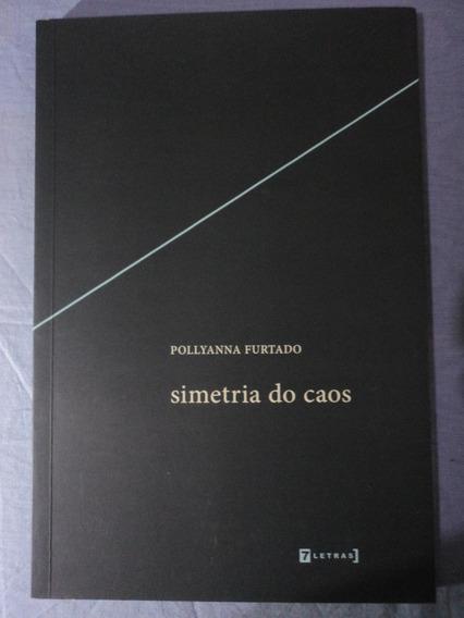 Livro-simetria Do Caos:pollyanna Furtado:7 Letras:poesia