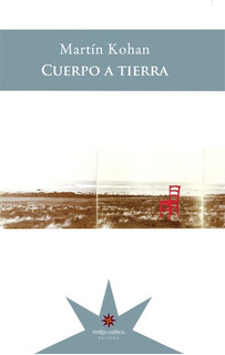 Cuerpo A Tierra, Martin Kohan, Ed. Eterna Cadencia